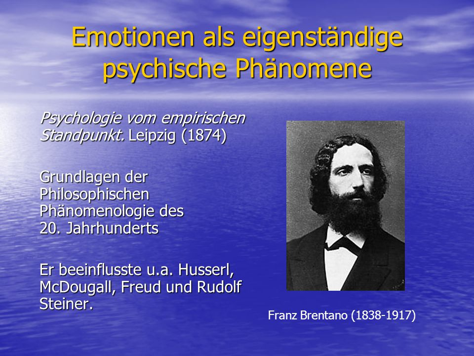 Emotionen als eigenständige psychische Phänomene Psychologie vom empirischen Standpunkt. Leipzig (1874) Grundlagen der Philosophischen Phänomenologie