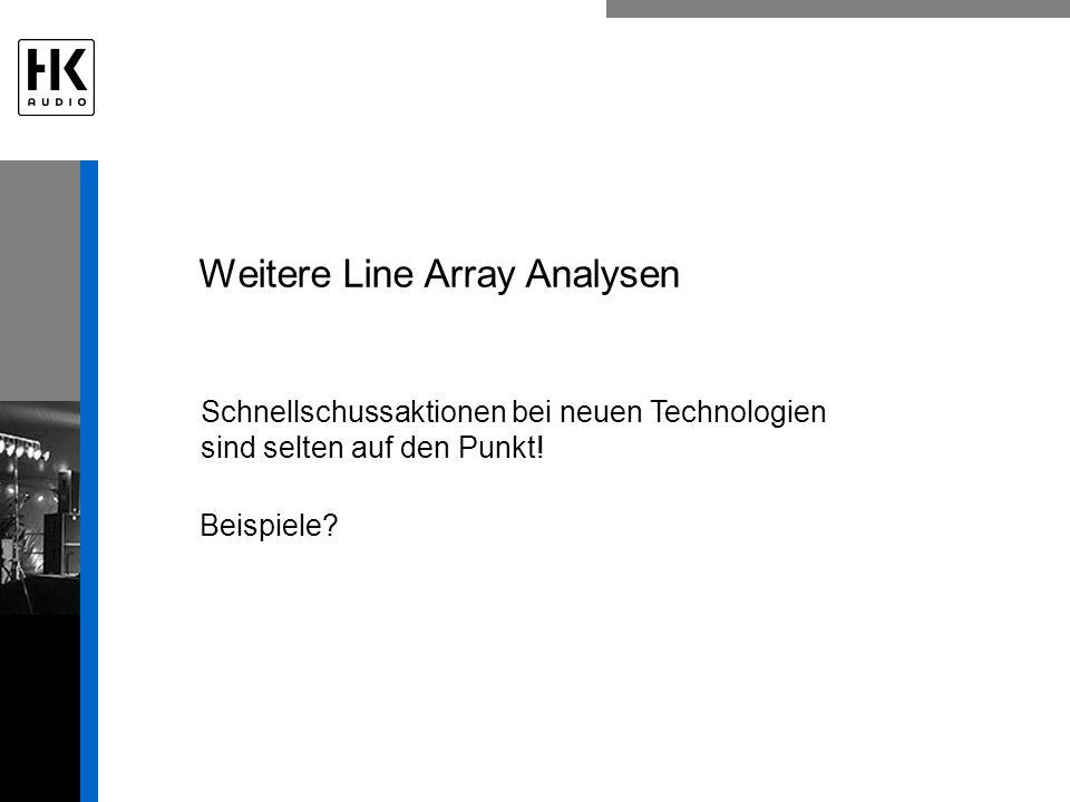 Weitere Line Array Analysen Schnellschussaktionen bei neuen Technologien sind selten auf den Punkt! Beispiele?