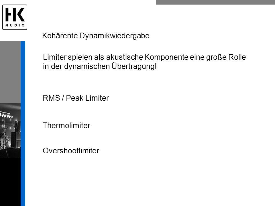 Thermolimiter RMS / Peak Limiter Overshootlimiter Kohärente Dynamikwiedergabe Limiter spielen als akustische Komponente eine große Rolle in der dynami