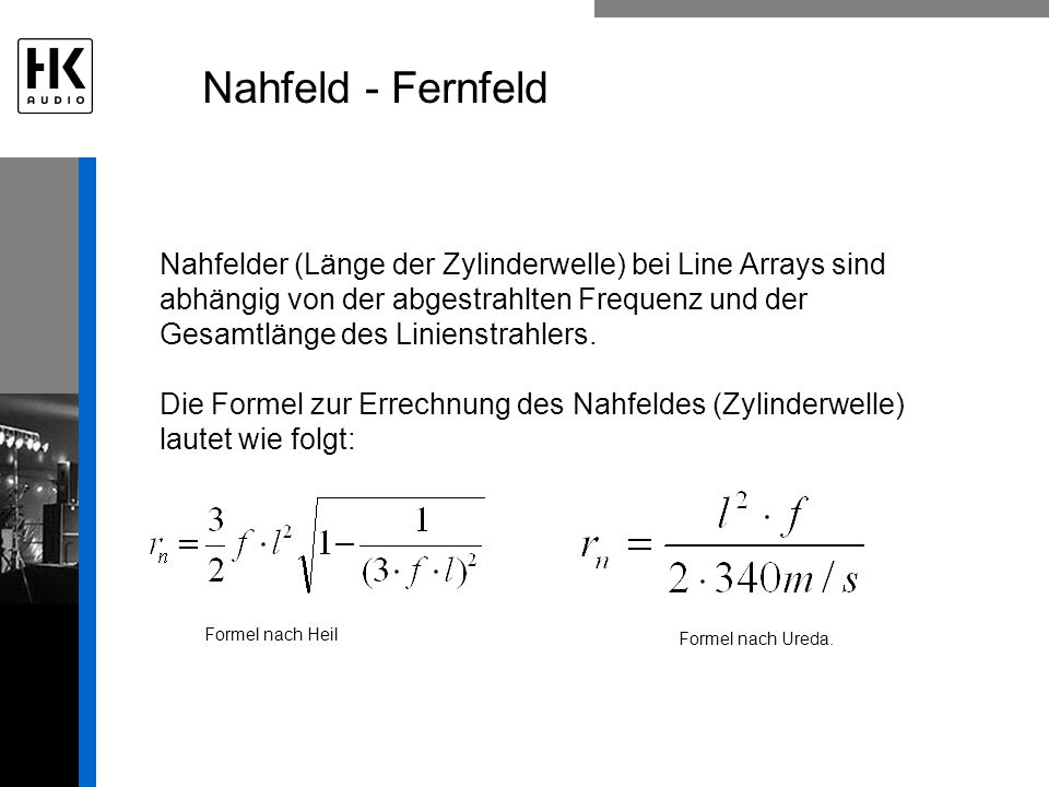 Nahfelder (Länge der Zylinderwelle) bei Line Arrays sind abhängig von der abgestrahlten Frequenz und der Gesamtlänge des Linienstrahlers. Die Formel z