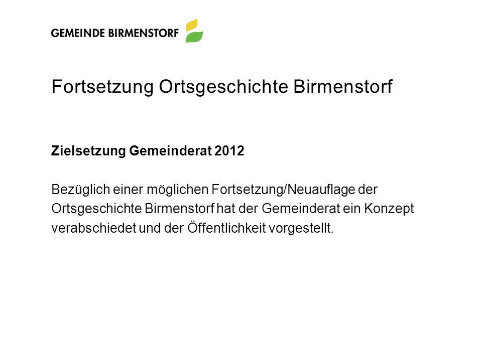 Fortsetzung Ortsgeschichte Birmenstorf Zielsetzung Gemeinderat 2012 Bezüglich einer möglichen Fortsetzung/Neuauflage der Ortsgeschichte Birmenstorf ha