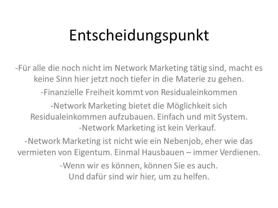 Entscheidungspunkt -Für alle die noch nicht im Network Marketing tätig sind, macht es keine Sinn hier jetzt noch tiefer in die Materie zu gehen. -Fina
