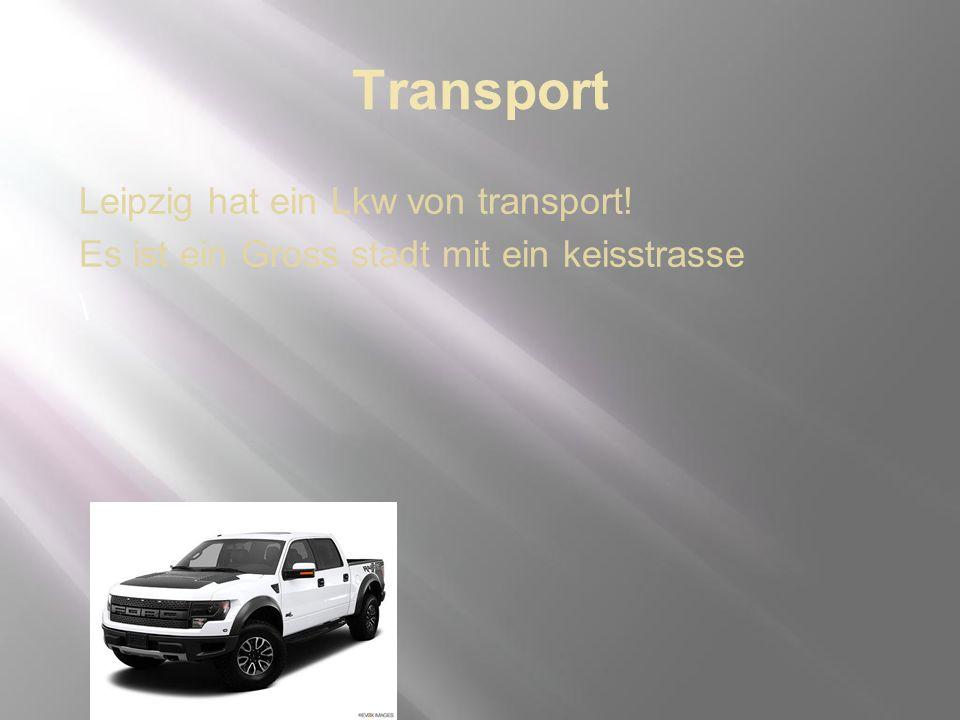 Transport Leipzig hat ein Lkw von transport! Es ist ein Gross stadt mit ein keisstrasse \