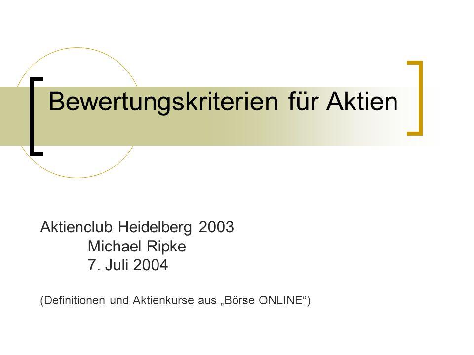 Bewertungskriterien für Aktien Aktienclub Heidelberg 2003 Michael Ripke 7. Juli 2004 (Definitionen und Aktienkurse aus Börse ONLINE)