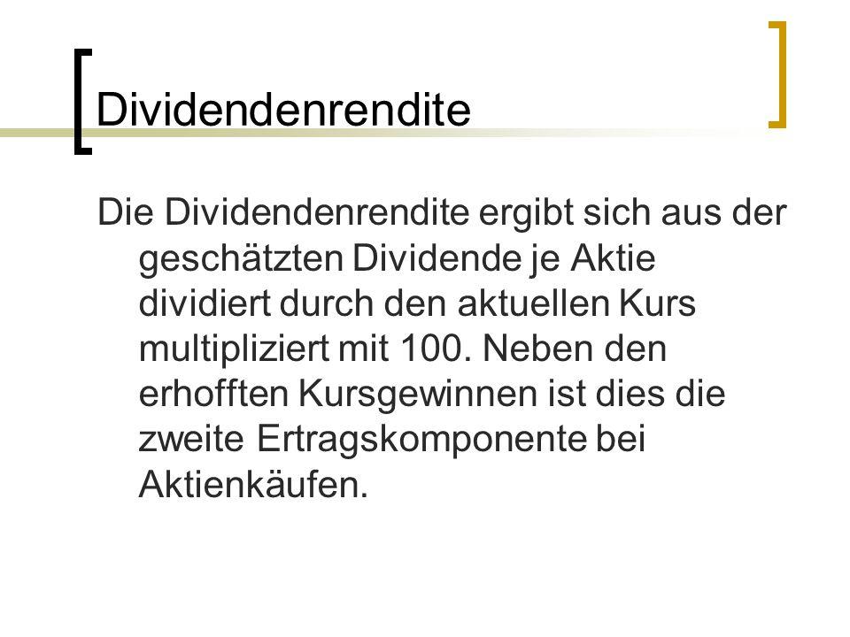 Dividendenrendite Die Dividendenrendite ergibt sich aus der geschätzten Dividende je Aktie dividiert durch den aktuellen Kurs multipliziert mit 100. N