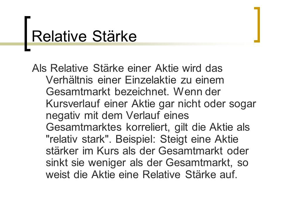 Relative Stärke Als Relative Stärke einer Aktie wird das Verhältnis einer Einzelaktie zu einem Gesamtmarkt bezeichnet. Wenn der Kursverlauf einer Akti