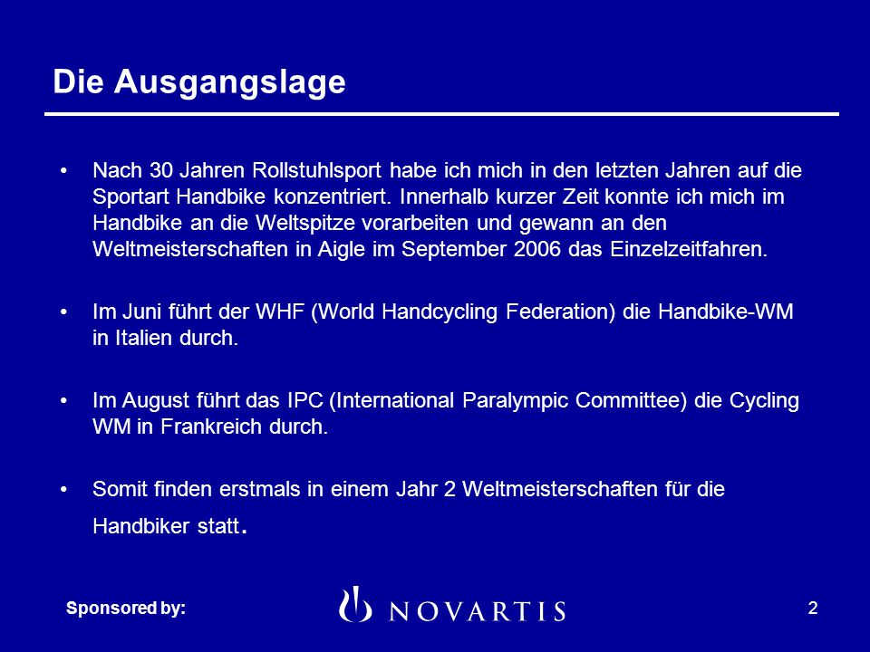 Sponsored by:1 Franz Nietlispach: Saisonplanung 2007 WHF Handbike WM in Busto Arsitio (I) 15. – 17. Juni 2007 IPC Cycling WM in Bordeaux (F) 20. – 28.