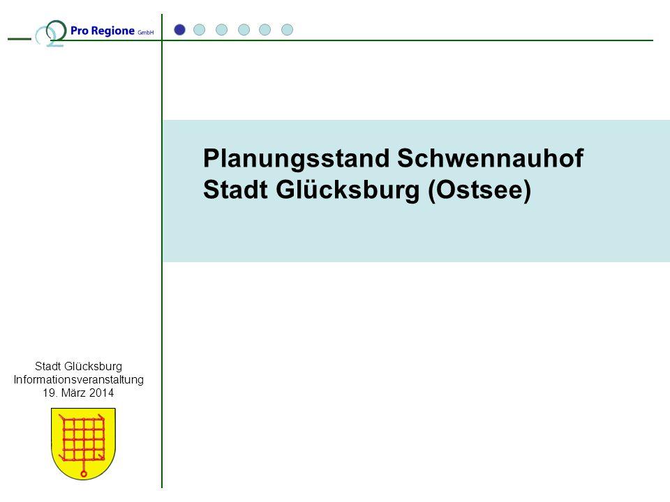 Stadt Glücksburg Informationsveranstaltung 19. März 2014 Planungsstand Schwennauhof Stadt Glücksburg (Ostsee)