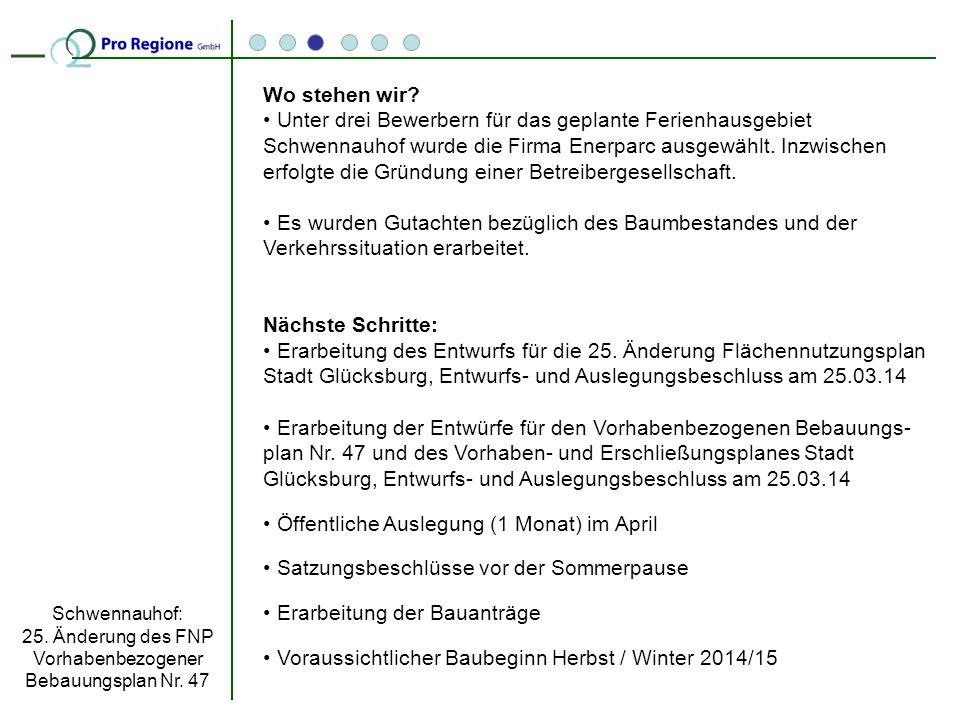 Wo stehen wir? Unter drei Bewerbern für das geplante Ferienhausgebiet Schwennauhof wurde die Firma Enerparc ausgewählt. Inzwischen erfolgte die Gründu
