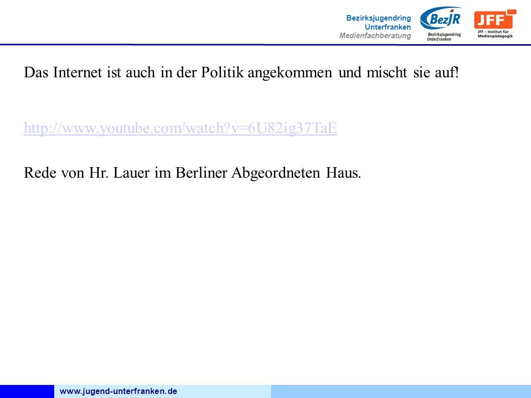 www.jugend-unterfranken.de Bezirksjugendring Unterfranken Medienfachberatung Das Internet ist auch in der Politik angekommen und mischt sie auf.