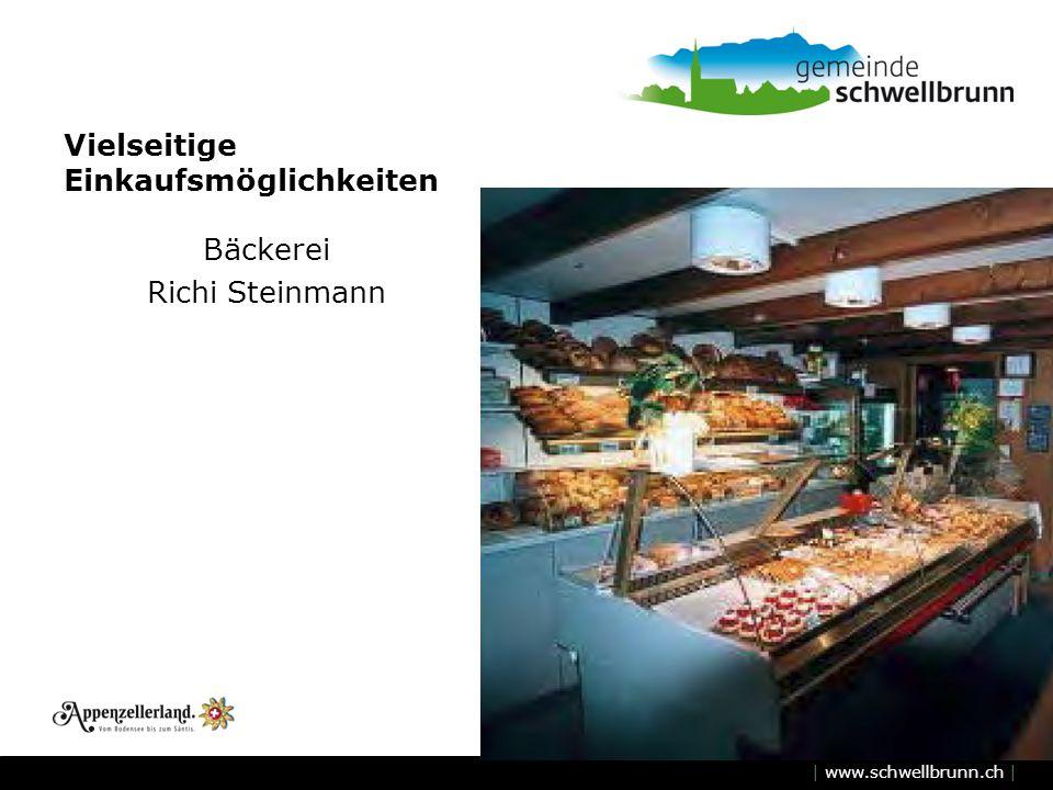 | www.schwellbrunn.ch | Vielseitige Einkaufsmöglichkeiten Bäckerei Richi Steinmann