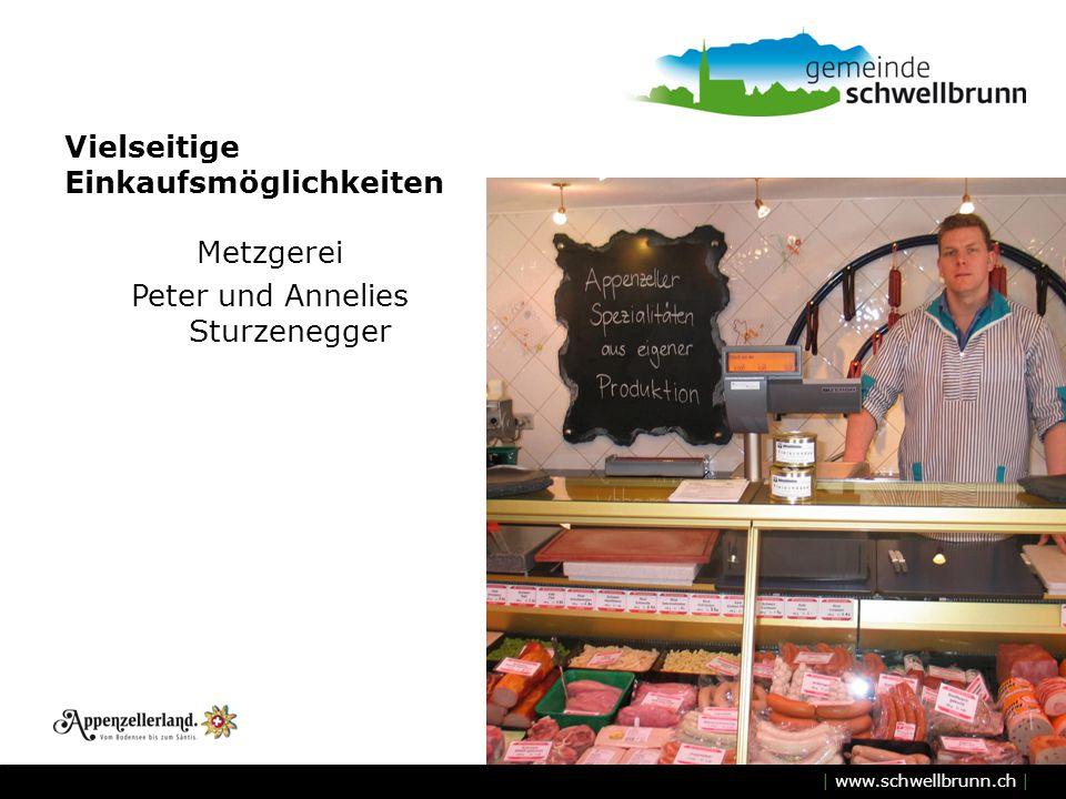 | www.schwellbrunn.ch | Vielseitige Einkaufsmöglichkeiten Metzgerei Peter und Annelies Sturzenegger