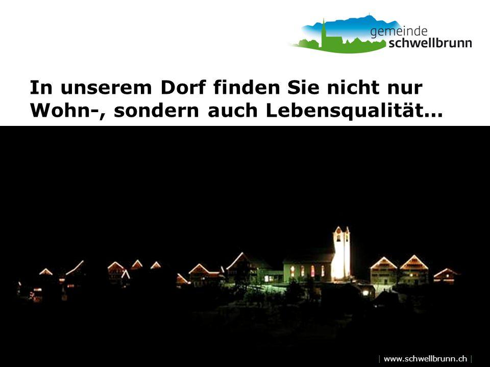 | www.schwellbrunn.ch | In unserem Dorf finden Sie nicht nur Wohn-, sondern auch Lebensqualität...