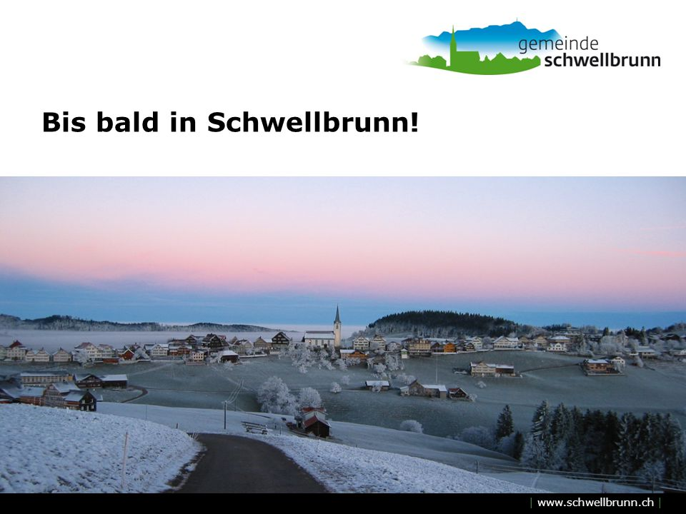 | www.schwellbrunn.ch | Bis bald in Schwellbrunn!