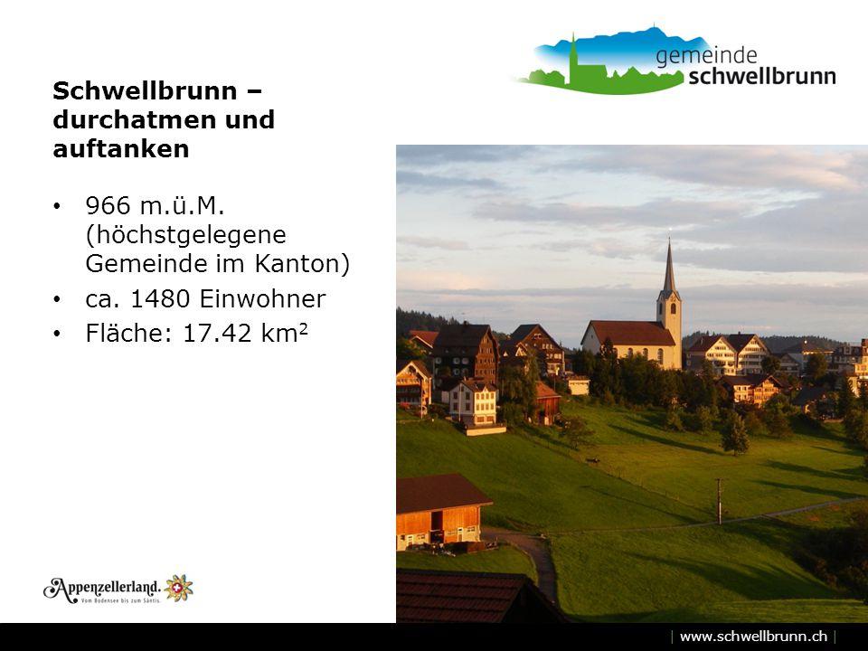 | www.schwellbrunn.ch | Schwellbrunn – durchatmen und auftanken 966 m.ü.M. (höchstgelegene Gemeinde im Kanton) ca. 1480 Einwohner Fläche: 17.42 km 2