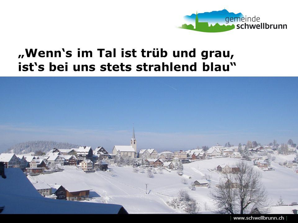 | www.schwellbrunn.ch | Wenns im Tal ist trüb und grau, ists bei uns stets strahlend blau