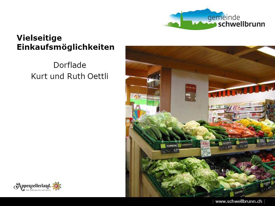 | www.schwellbrunn.ch | Vielseitige Einkaufsmöglichkeiten Dorflade Kurt und Ruth Oettli