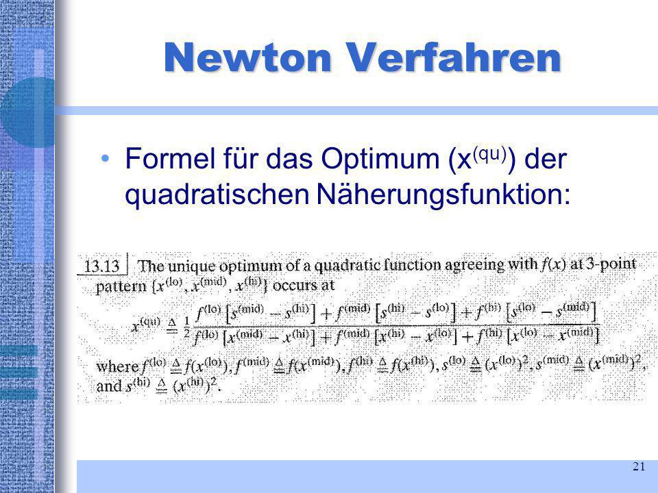 21 Newton Verfahren Formel für das Optimum (x (qu) ) der quadratischen Näherungsfunktion: