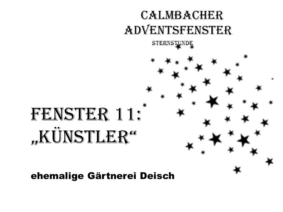 Calmbacher Adventsfenster Sternstunde Fenster 11: Künstler ehemalige Gärtnerei Deisch