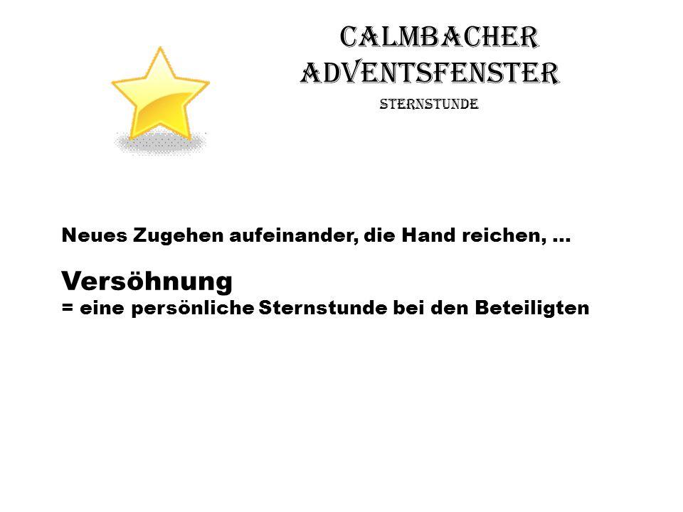 Calmbacher Adventsfenster Sternstunde Neues Zugehen aufeinander, die Hand reichen, … Versöhnung = eine persönliche Sternstunde bei den Beteiligten
