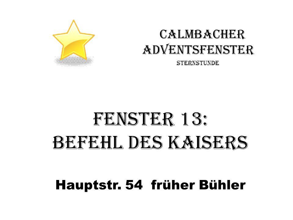Calmbacher Adventsfenster Sternstunde Fenster 13: Befehl des Kaisers Hauptstr. 54 früher Bühler