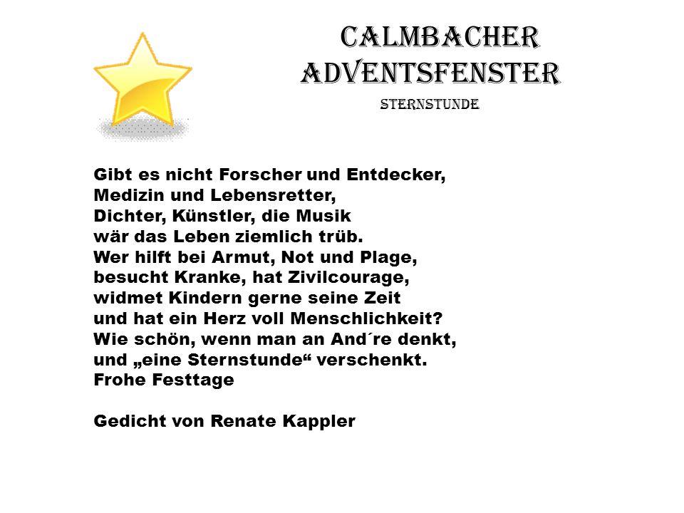 Calmbacher Adventsfenster Sternstunde Gibt es nicht Forscher und Entdecker, Medizin und Lebensretter, Dichter, Künstler, die Musik wär das Leben zieml
