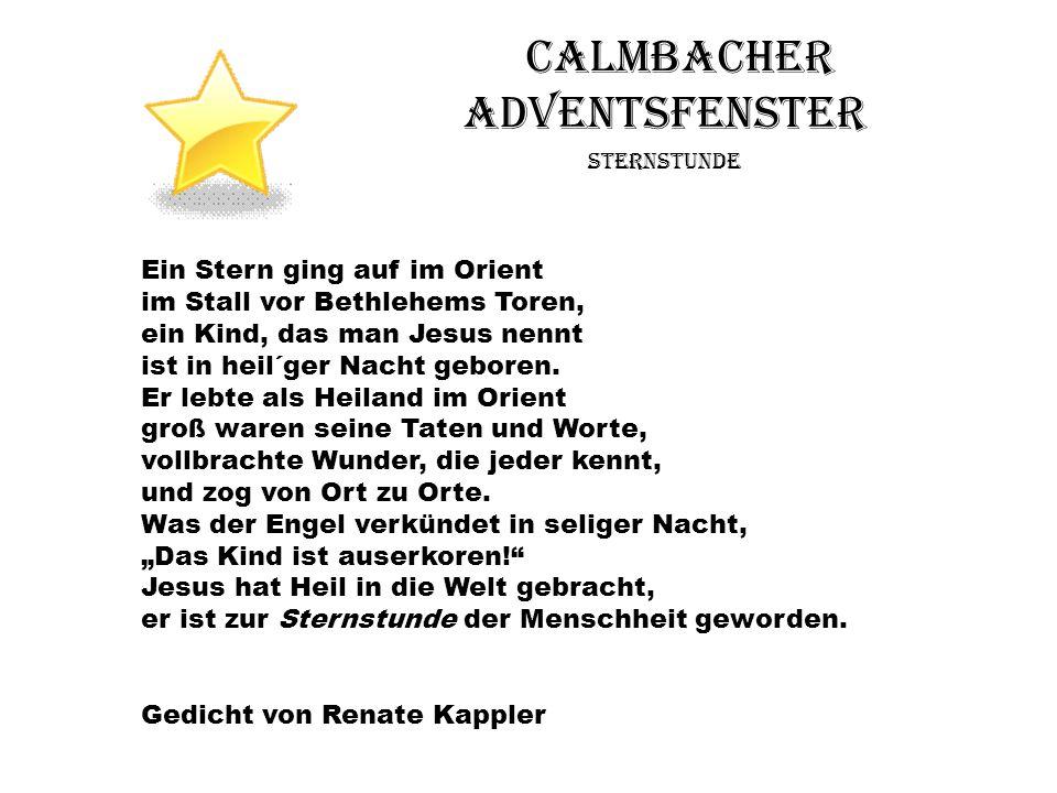 Calmbacher Adventsfenster Sternstunde Ein Stern ging auf im Orient im Stall vor Bethlehems Toren, ein Kind, das man Jesus nennt ist in heil´ger Nacht