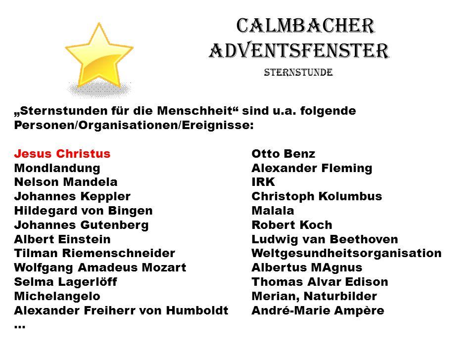 Calmbacher Adventsfenster Sternstunde Sternstunden für die Menschheit sind u.a. folgende Personen/Organisationen/Ereignisse: Jesus ChristusOtto Benz M