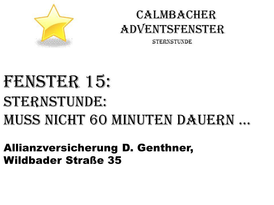 Calmbacher Adventsfenster Sternstunde Fenster 15: Sternstunde: Muss nicht 60 Minuten dauern … Allianzversicherung D. Genthner, Wildbader Straße 35