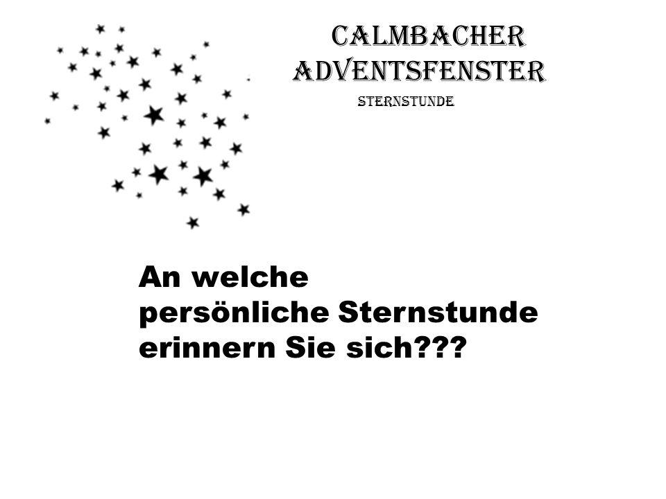 Calmbacher Adventsfenster Sternstunde An welche persönliche Sternstunde erinnern Sie sich???