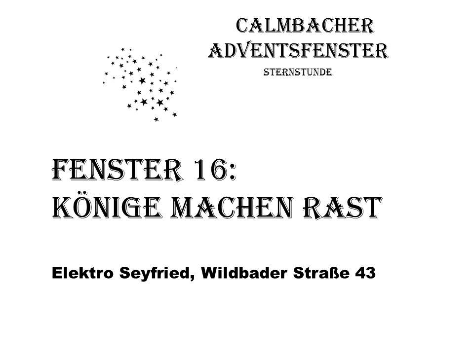 Calmbacher Adventsfenster Sternstunde Fenster 16: Könige machen Rast Elektro Seyfried, Wildbader Straße 43