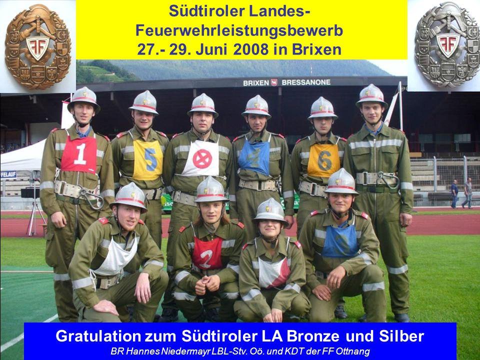 Südtiroler Landes- Feuerwehrleistungsbewerb 27.- 29. Juni 2008 in Brixen Gratulation zum Südtiroler LA Bronze und Silber BR Hannes Niedermayr LBL-Stv.