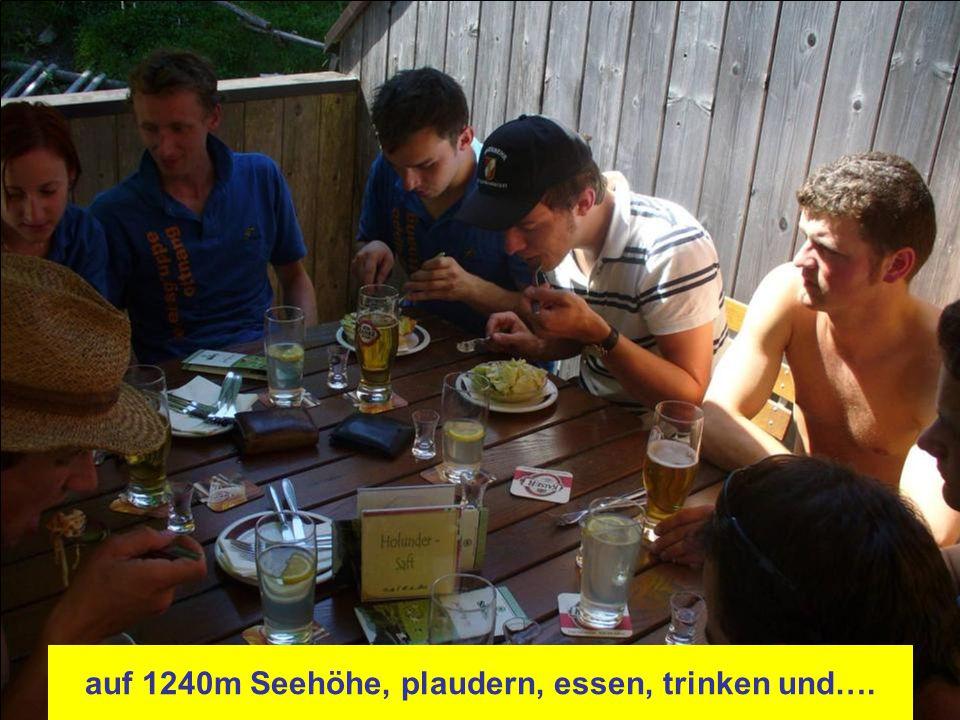 auf 1240m Seehöhe, plaudern, essen, trinken und….