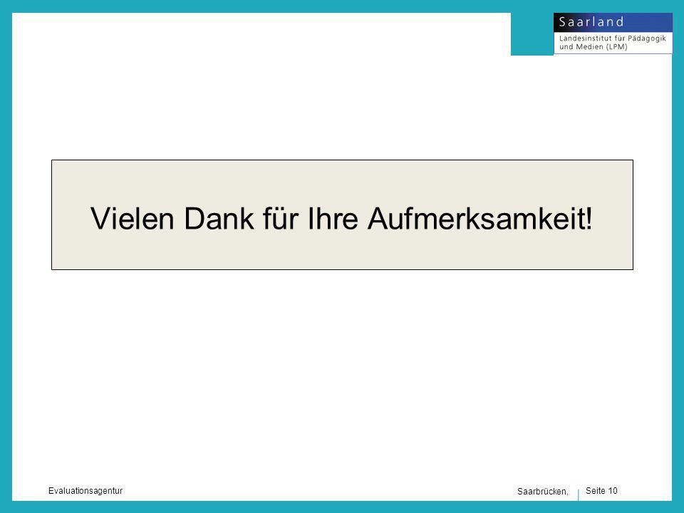 Seite 10 Evaluationsagentur Saarbrücken, Vielen Dank für Ihre Aufmerksamkeit!