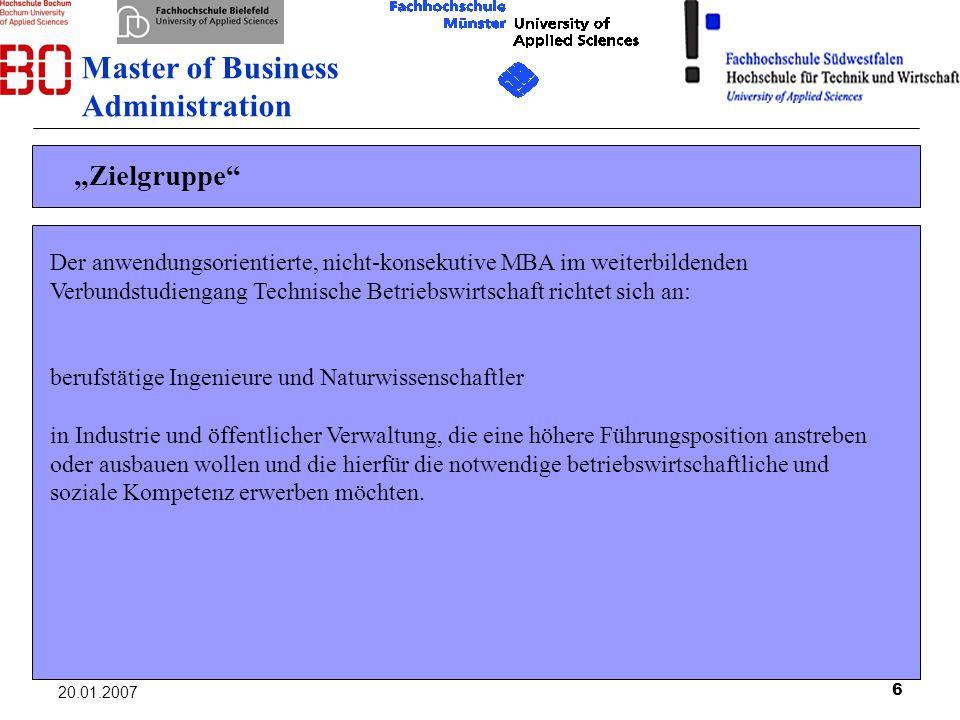 6 20.01.2007 Zielgruppe Der anwendungsorientierte, nicht-konsekutive MBA im weiterbildenden Verbundstudiengang Technische Betriebswirtschaft richtet s