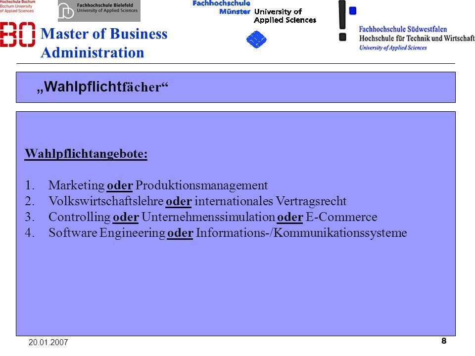 8 20.01.2007 Wahlpflicht fächer Wahlpflichtangebote: 1.Marketing oder Produktionsmanagement 2.Volkswirtschaftslehre oder internationales Vertragsrecht