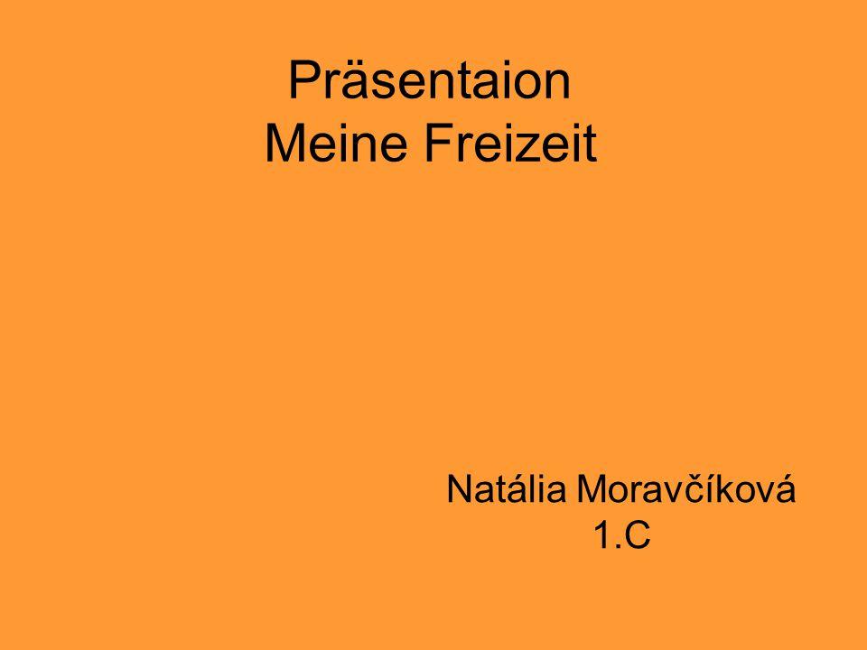 Präsentaion Meine Freizeit Natália Moravčíková 1.C