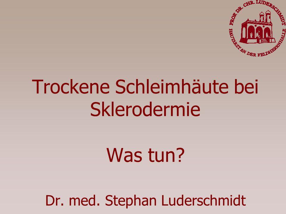 Trockene Schleimhäute bei Sklerodermie Was tun? Dr. med. Stephan Luderschmidt