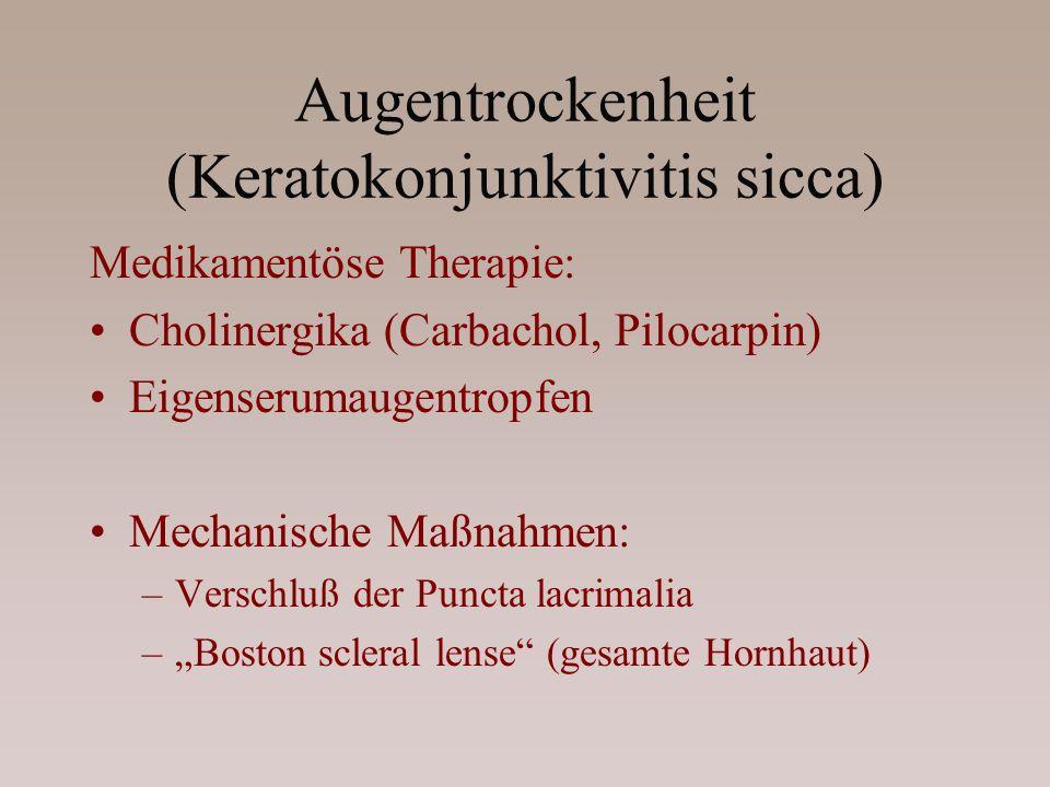 Augentrockenheit (Keratokonjunktivitis sicca) Medikamentöse Therapie: Cholinergika (Carbachol, Pilocarpin) Eigenserumaugentropfen Mechanische Maßnahme