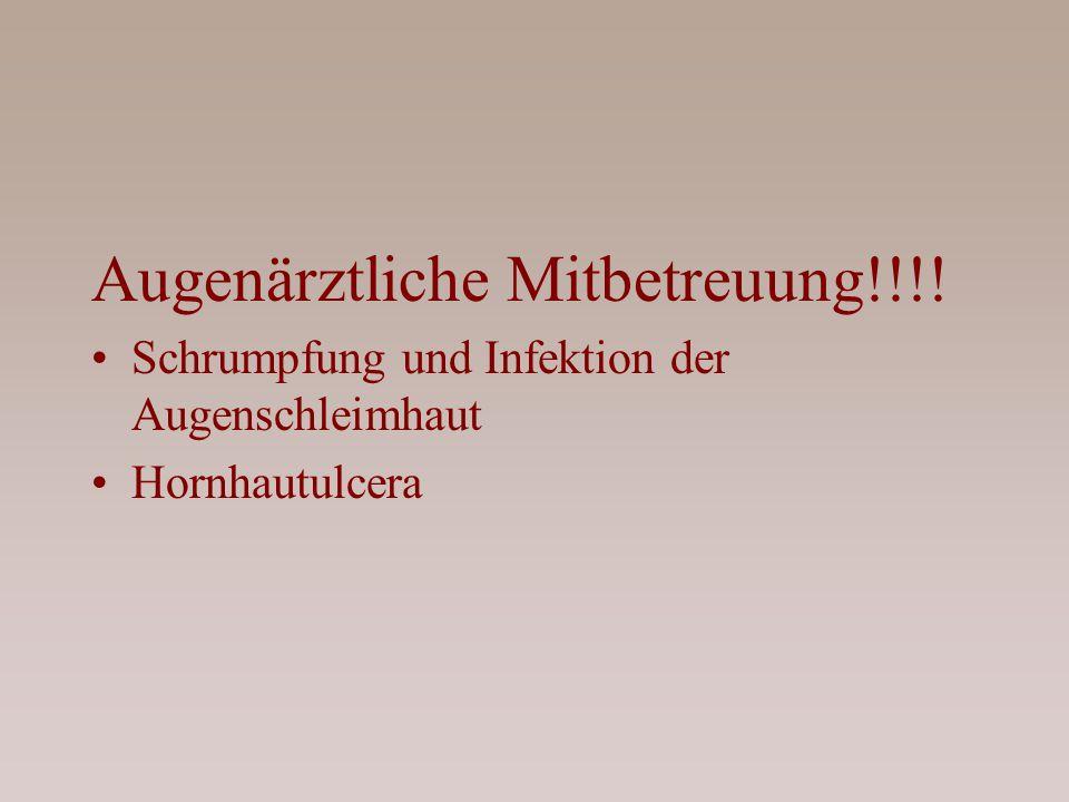 Augenärztliche Mitbetreuung!!!! Schrumpfung und Infektion der Augenschleimhaut Hornhautulcera
