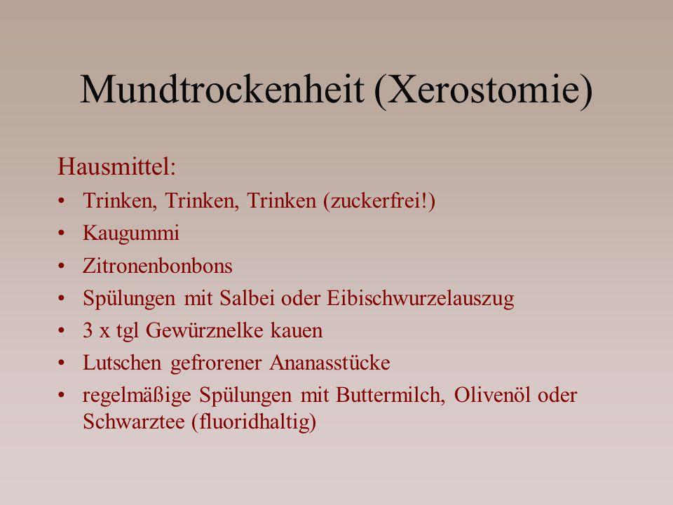 Mundtrockenheit (Xerostomie) Hausmittel: Trinken, Trinken, Trinken (zuckerfrei!) Kaugummi Zitronenbonbons Spülungen mit Salbei oder Eibischwurzelauszu