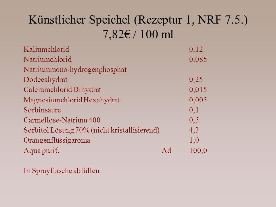 Künstlicher Speichel (Rezeptur 1, NRF 7.5.) 7,82 / 100 ml Kaliumchlorid0,12 Natriumchlorid0,085 Natriummono-hydrogenphosphat Dodecahydrat0,25 Calciumc