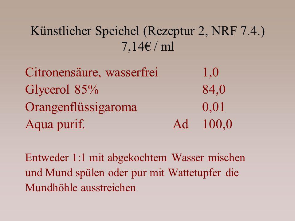 Künstlicher Speichel (Rezeptur 2, NRF 7.4.) 7,14 / ml Citronensäure, wasserfrei1,0 Glycerol 85%84,0 Orangenflüssigaroma0,01 Aqua purif.Ad 100,0 Entwed