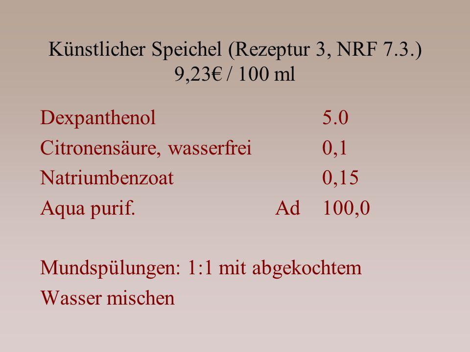 Künstlicher Speichel (Rezeptur 3, NRF 7.3.) 9,23 / 100 ml Dexpanthenol5.0 Citronensäure, wasserfrei0,1 Natriumbenzoat0,15 Aqua purif.Ad100,0 Mundspülu
