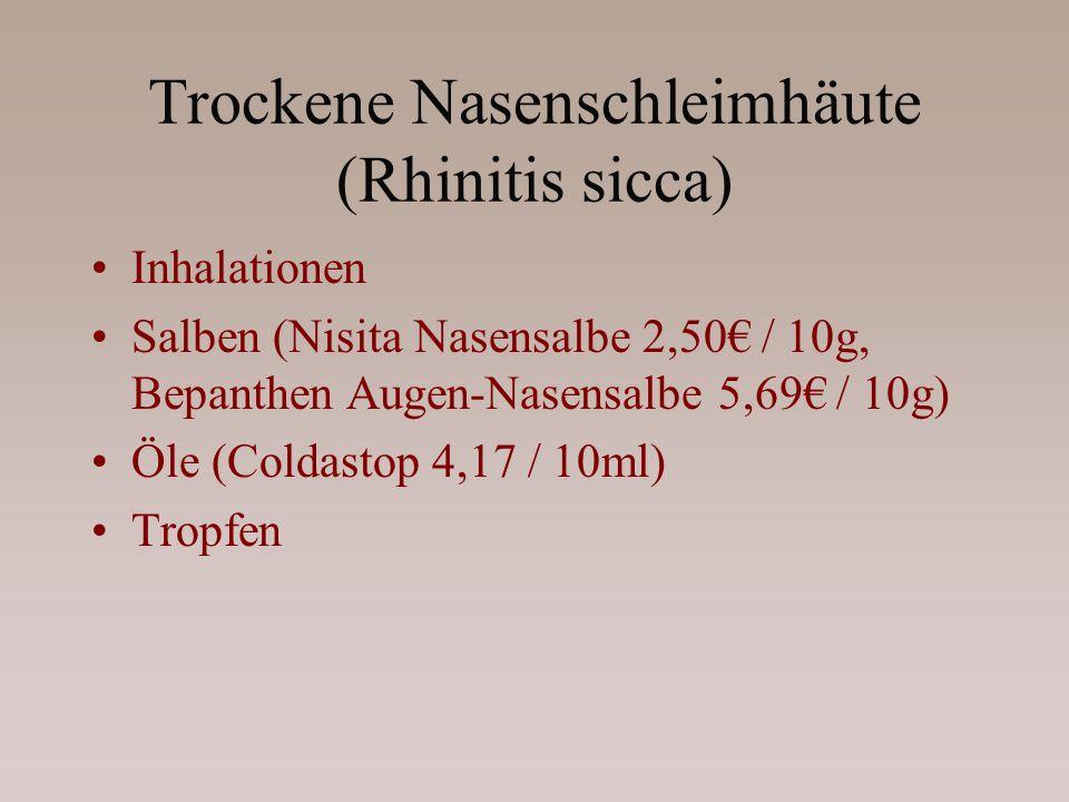 Trockene Nasenschleimhäute (Rhinitis sicca) Inhalationen Salben (Nisita Nasensalbe 2,50 / 10g, Bepanthen Augen-Nasensalbe 5,69 / 10g) Öle (Coldastop 4