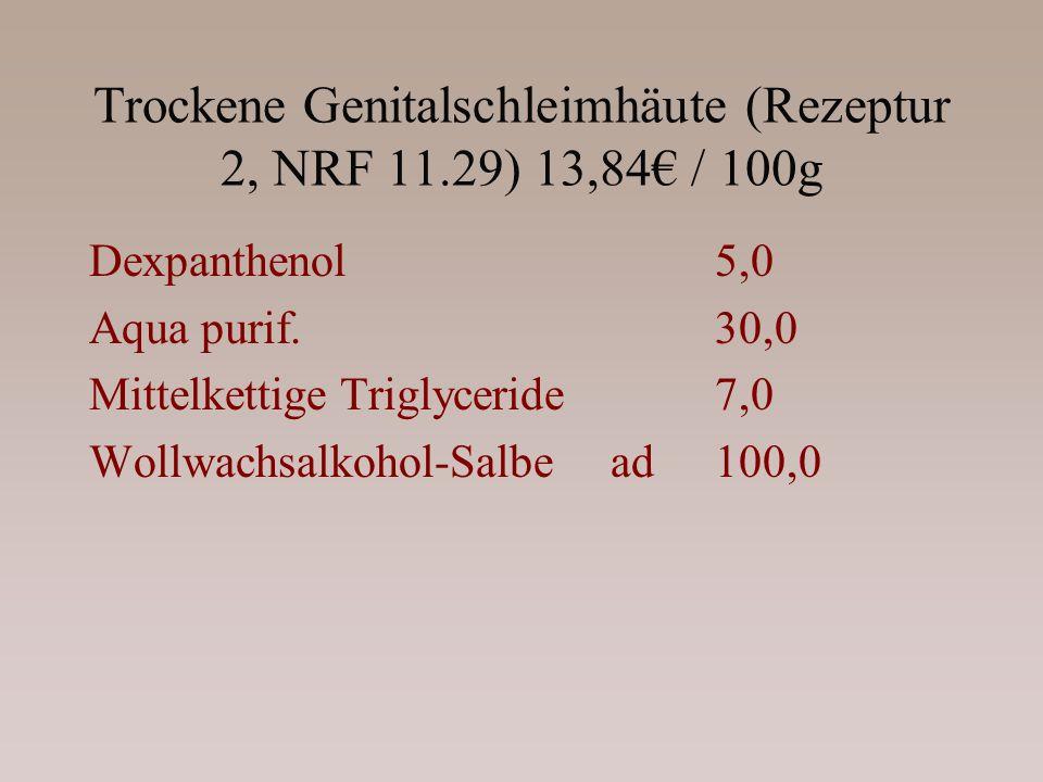 Trockene Genitalschleimhäute (Rezeptur 2, NRF 11.29) 13,84 / 100g Dexpanthenol5,0 Aqua purif.30,0 Mittelkettige Triglyceride7,0 Wollwachsalkohol-Salbe