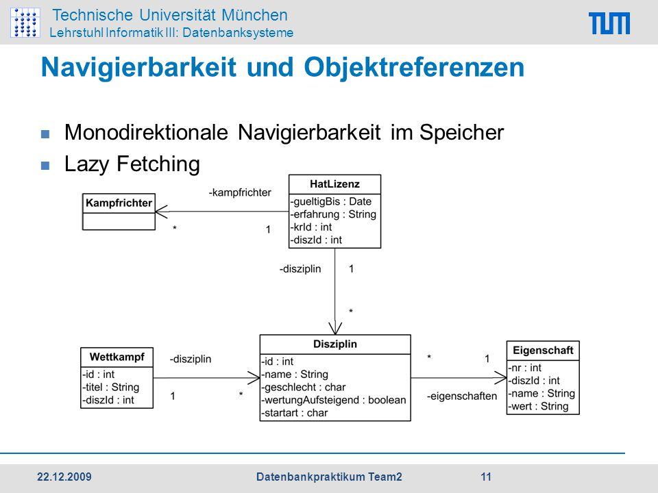 Technische Universität München Lehrstuhl Informatik III: Datenbanksysteme Navigierbarkeit und Objektreferenzen  Monodirektionale Navigierbarkeit im Speicher  Lazy Fetching 22.12.2009 11 Datenbankpraktikum Team2