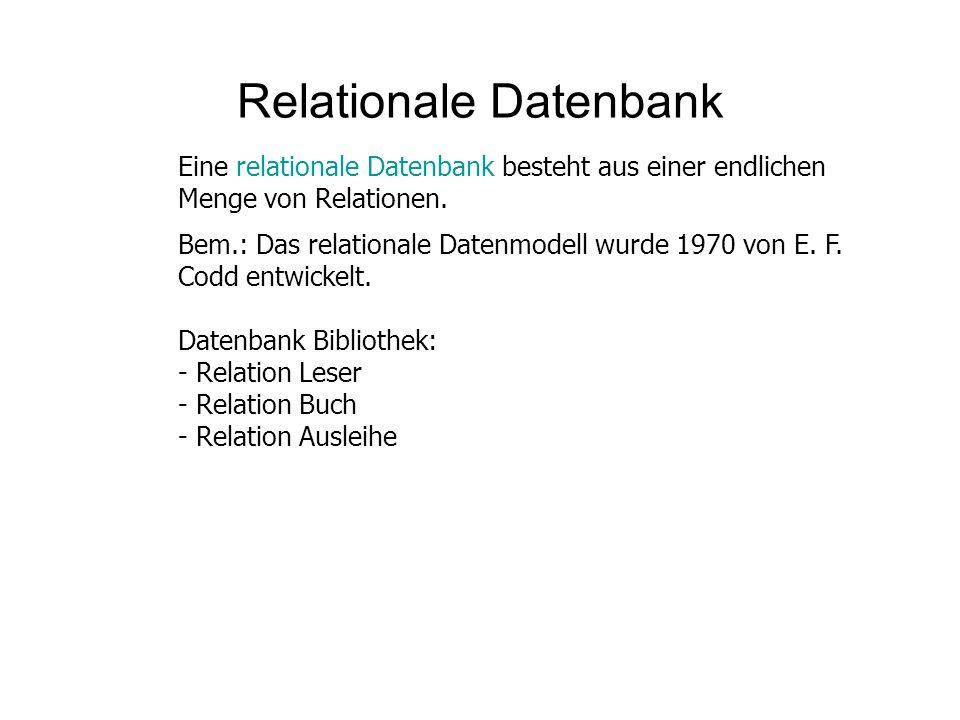 Relationale Datenbank Eine relationale Datenbank besteht aus einer endlichen Menge von Relationen. Bem.: Das relationale Datenmodell wurde 1970 von E.
