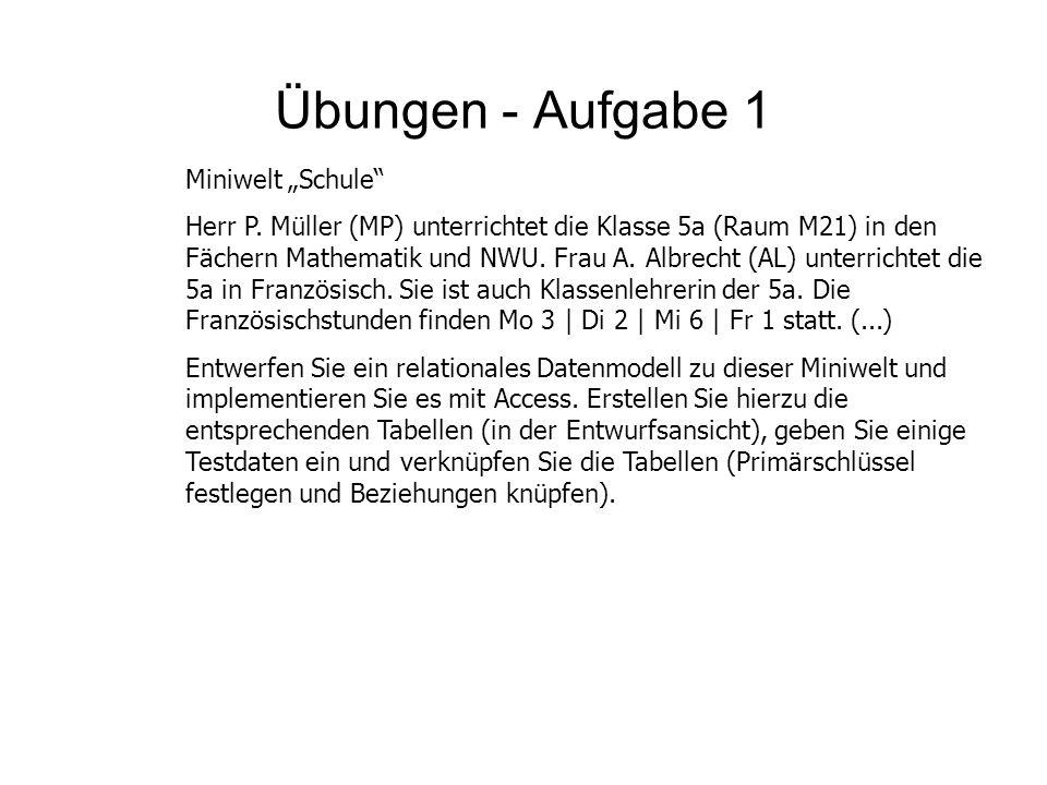 """Übungen - Aufgabe 1 Miniwelt """"Schule"""" Herr P. Müller (MP) unterrichtet die Klasse 5a (Raum M21) in den Fächern Mathematik und NWU. Frau A. Albrecht (A"""