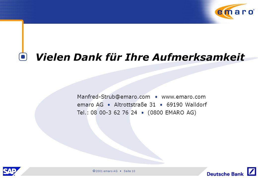  2001 emaro AG • Seite 10 Manfred-Strub@emaro.com • www.emaro.com emaro AG • Altrottstraße 31 • 69190 Walldorf Tel.: 08 00-3 62 76 24 • (0800 EMARO A